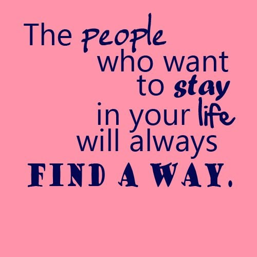 The People Who Want to Stay In Your Life Will Always Find