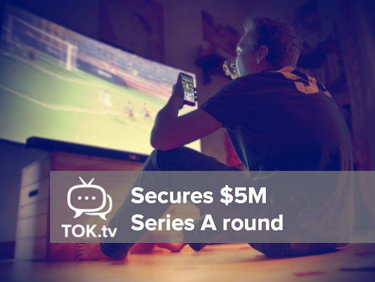 TOK.tv secures $5M Series A round | TOK.tv