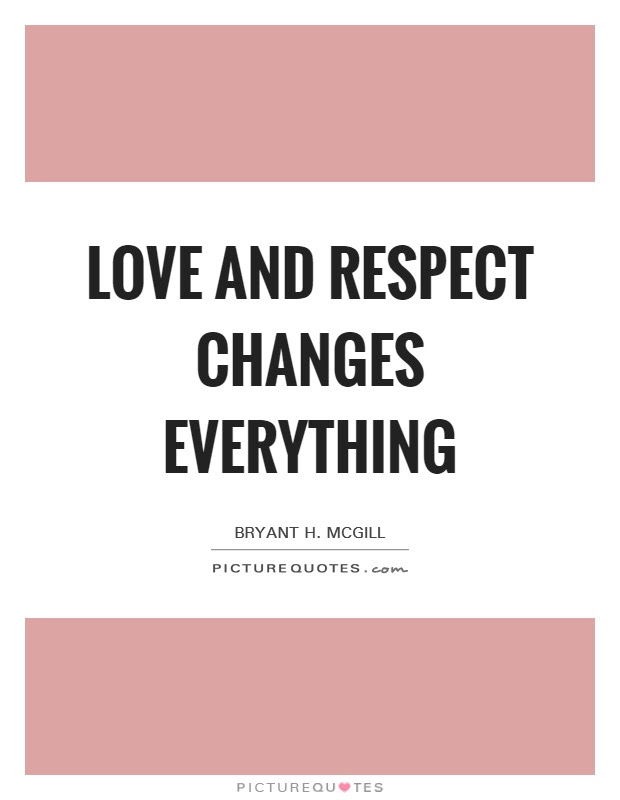 Love And Respect Changes Everything Picture Quotes