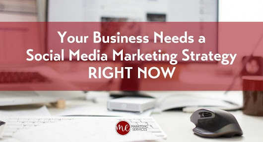 Your Business Needs a Social Media Marketing Strategy Right Now