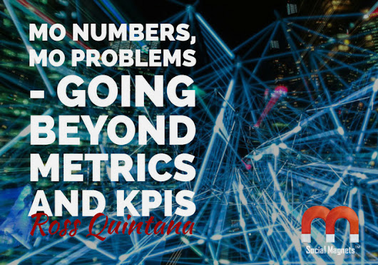 Mo Numbers, Mo Problems – Going Beyond Metrics and KPIs