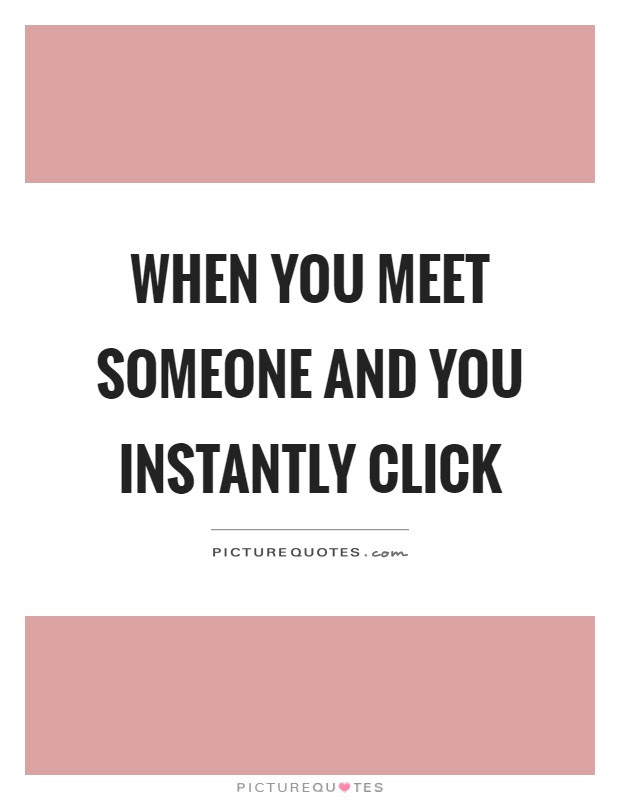 When You Meet Someone And You Instantly Click Picture Quotes