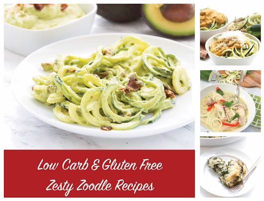 Low Carb & Gluten Free Zesty Zoodle Recipes