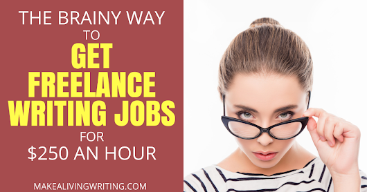 Getting Freelance Writing Jobs at $250 an Hour — The Brainy Way