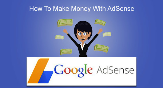 How To Make Money With AdSense - PastMasterBlogger