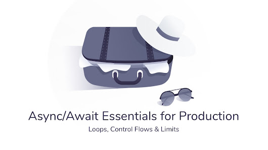 Async/Await Essentials for Production: Loops, Control Flows & Limits