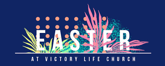 Easter - Victory Life Church