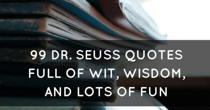 99 Dr. Seuss Quotes Full Of Wit, Wisdom, And Lots Of Fun