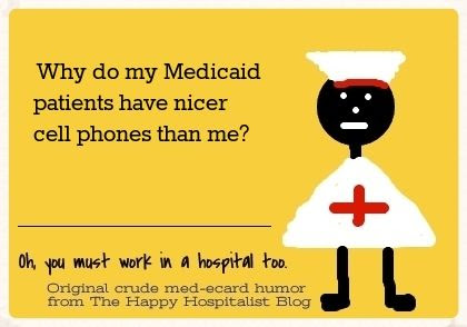 Why do my Medicaid patients have nicer cell phones than me nurse ecard humor photo.