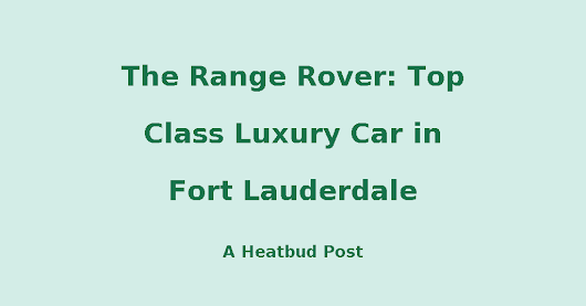 The Range Rover: Top Class Luxury Car in Fort Lauderdale