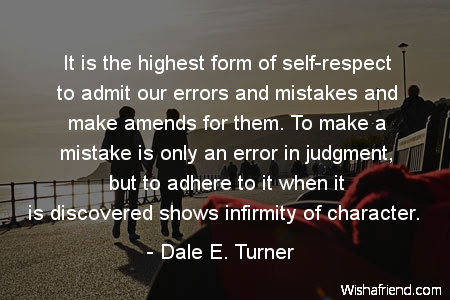 Dale E Turner Quote It Is The Highest Form Of Self Respect To