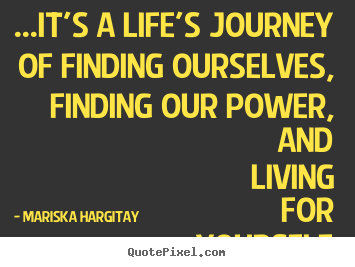 Life Quotes It S A Life S Journey Of Finding Ourselves