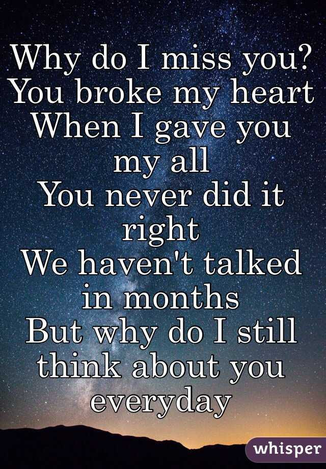 Why Do I Miss You You Broke My Heart When I Gave You My All You