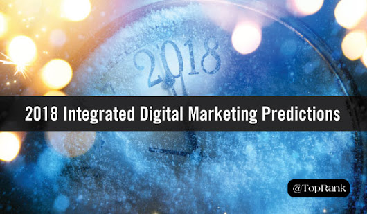 TopRank Marketing's 2018 Integrated Digital Marketing Predictions