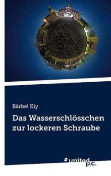 Bärbel Kiy: Das Wasserschlösschen zur lockeren Schraube, Buch