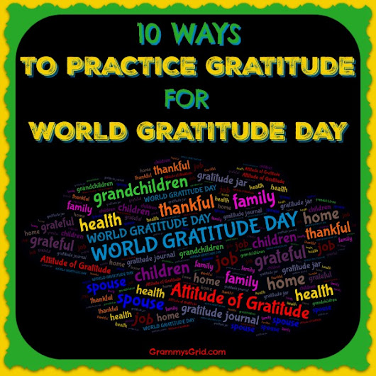 10 WAYS TO PRACTICE GRATITUDE FOR WORLD GRATITUDE DAY 2018 – Grammy's Grid