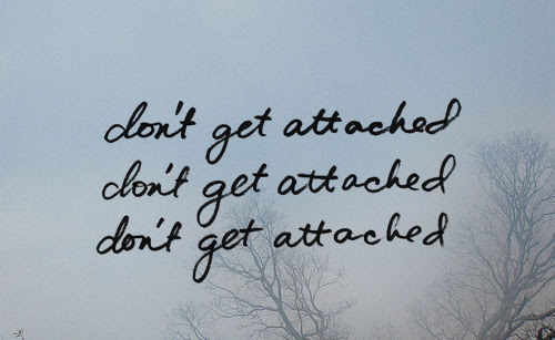 Dont Get Attached Pictures Photos And Images For Facebook Tumblr