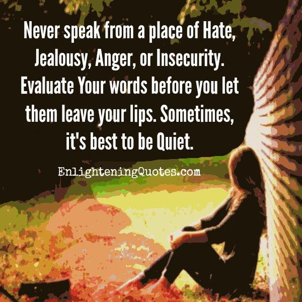 Never Speak From A Place Of Hate Jealousy Anger Or Insecurity