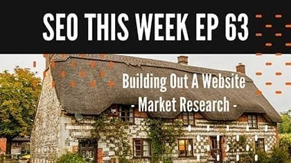 SEO This Week Episode 63 – Building Out A Website – Market Research