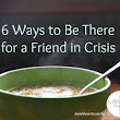 Six Ways to Be There for a Friend in Crisis | Satisfaction Through Christ