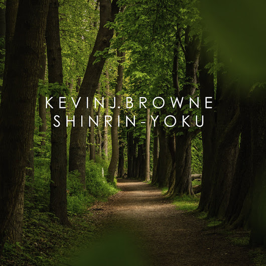 Shinrin-Yoku, by Kevin J. Browne