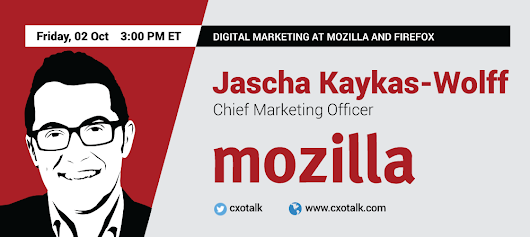 Jascha Kaykas-Wolff, CMO, Mozilla Foundation: Digital Marketing at Mozilla and Firefox | CXOTalk