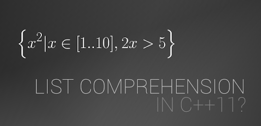 C++11: Implementation of list comprehension in SQL-like form | Victor Laskin's Blog