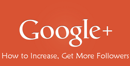 How to Increase, Get More Followers on Google+ - OnlyLoudest