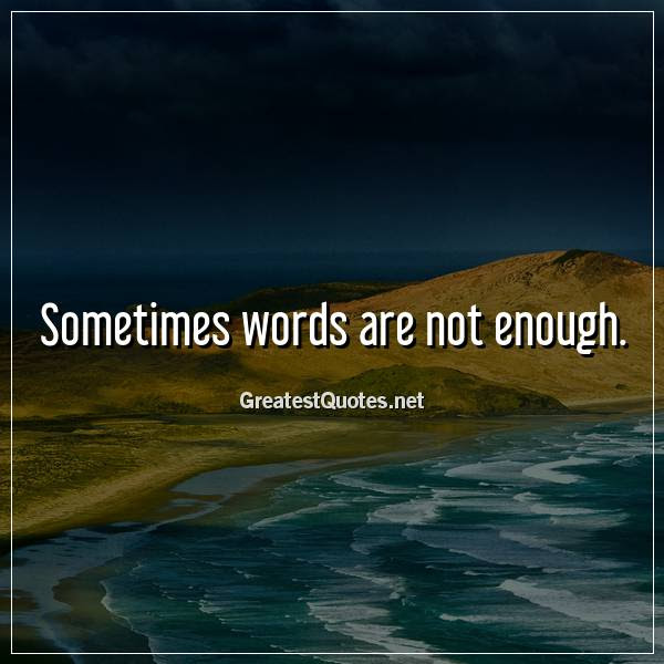 Sometimes Words Are Not Enough Free Life Quotes Images And Photos