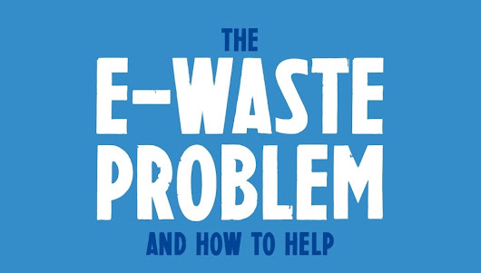 The E-Waste Problem and How To Help [Infographic] – Greener Ideal