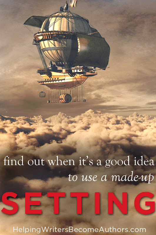 Find Out When It's a Good Idea to Use a Made-Up Setting - Helping Writers Become Authors