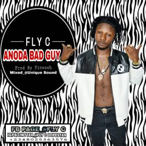 Download Music Mp3:- Fly C – Anoda Bad Guy
