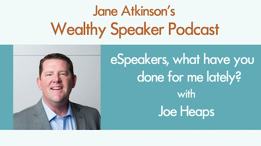 [Podcast] eSpeakers, What have you done for me lately? With Joe Heaps - Jane Atkinson
