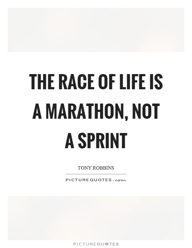 The Race Of Life Is A Marathon Not A Sprint Picture Quotes