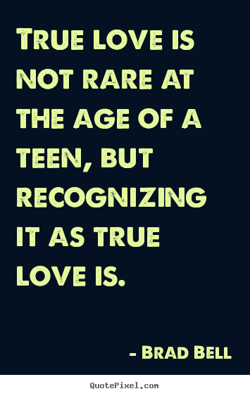 Quote About Love True Love Is Not Rare At The Age Of A Teen But