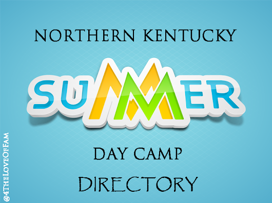 NKY Kid's Summer Day Camp Directory - 4 The Love Of Family