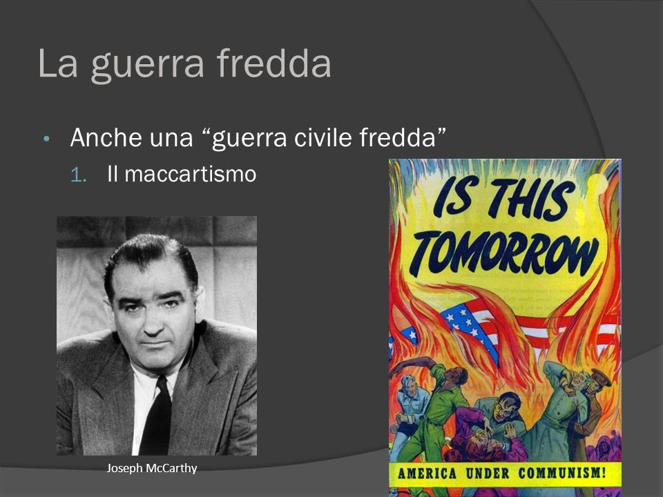 http://slideplayer.it/slide/5514208/17/images/11/La+guerra+fredda+Anche+una+guerra+civile+fredda+Il+maccartismo.jpg