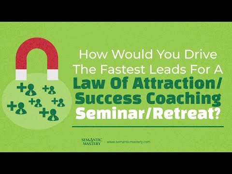 How Would You Drive The Fastest Leads For A Law Of Attraction Or Success Coaching Seminar Or Retreat - YouTube