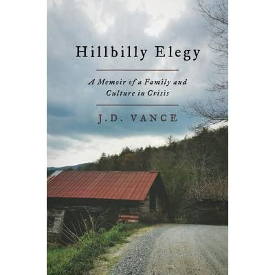Hillbilly Elegy: A Memoir of a Family and Culture in Crisis by J.D. Vance — Reviews, Discussion, Bookclubs, Lists