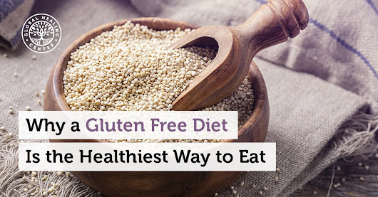 Why a Gluten-Free Diet Is the Healthiest Way to Eat