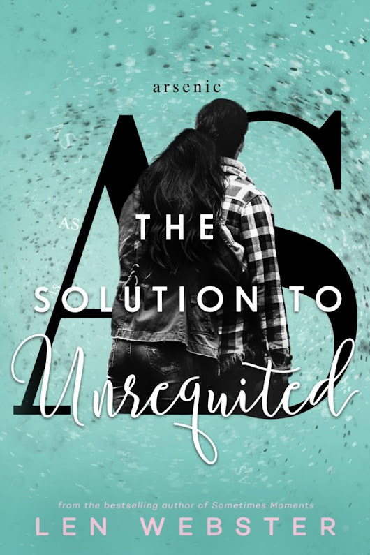 RELEASE DAY: The Solution to Unrequited by Len Webster