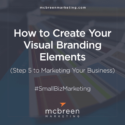 How to Create Your Visual Branding Elements - McBreen Marketing