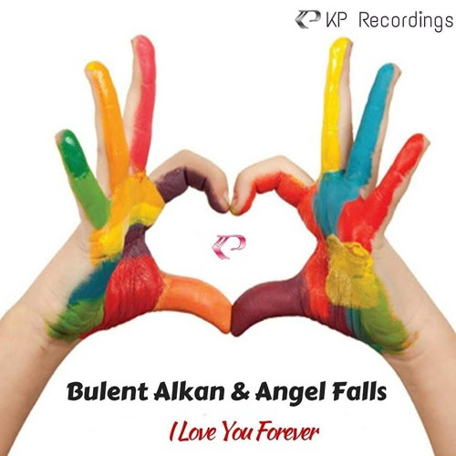 Bulent Alkan & Angel Falls - I Love You Forever (Ambient Mix) KP RECORDINGS by Bulent Alkan