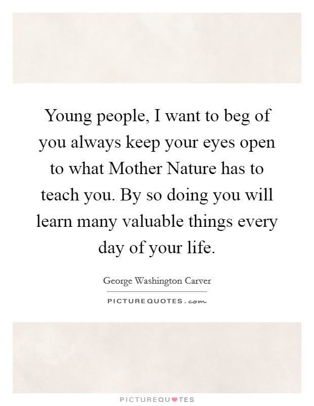 Young People I Want To Beg Of You Always Keep Your Eyes Open To