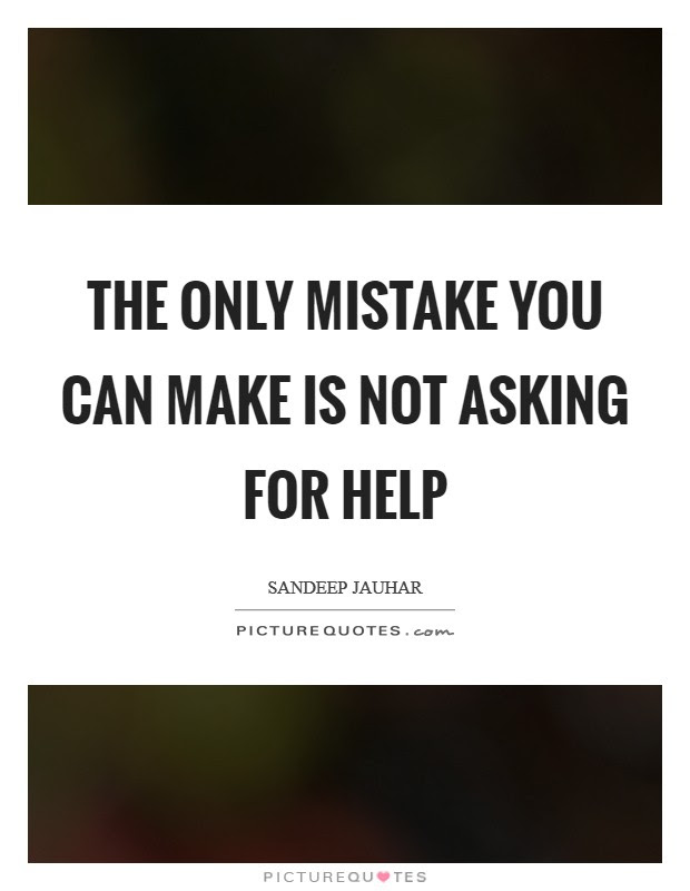 The Only Mistake You Can Make Is Not Asking For Help Picture Quotes