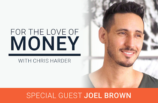 Episode 112: How FAITH Can Help You SUCCEED with Joel Brown | For The Love Of Money