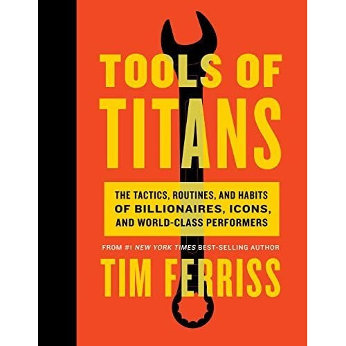Carl Kruse (Miami, FL)'s review of Tools of Titans: The Tactics, Routines, and Habits of Billionaires, Icons, and World-Class Performers