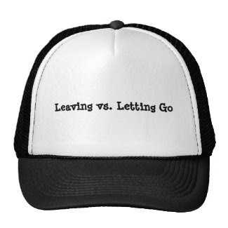 Leaving vs. Letting Go