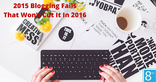 2015 Blogging Fails That Won't Cut It In 2016 - Team Project Mayhem