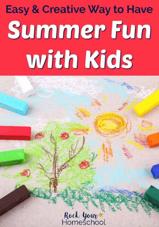 Easy & Creative Way to Have Summer Fun with Kids - Rock Your Homeschool